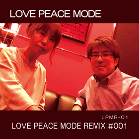 LPMR-01 『 LOVE PEACE MODE REMIX #001 』